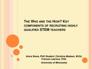The Who and the How Key components of recruiting highly qualified STEM teachers