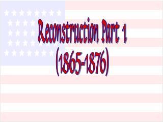 Reconstruction Part 1 (1865-1876)