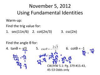 November 5, 2012 Using Fundamental Identities