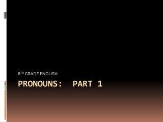 Pronouns:  part 1