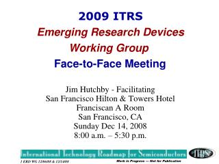 2009 ITRS Emerging Research Devices Working Group Face-to-Face Meeting