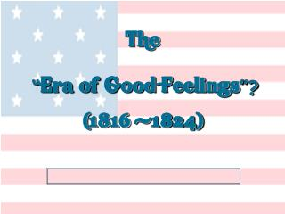 "The "" Era of Good Feelings ""? (1816 -1824)"