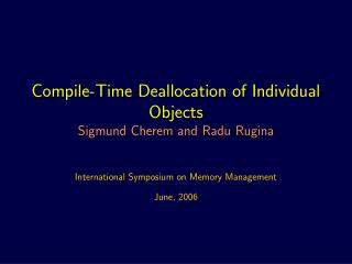 Compile-Time Deallocation of Individual Objects Sigmund Cherem and Radu Rugina
