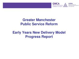 Greater Manchester  Public Service Reform Early Years New Delivery Model Progress Report