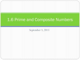 1.6 Prime and Composite Numbers
