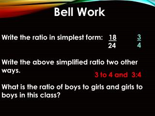 Bell Work Write the ratio in simplest form:    18 24