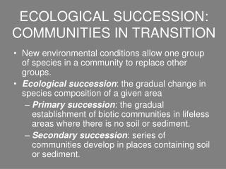 ECOLOGICAL SUCCESSION: COMMUNITIES IN TRANSITION