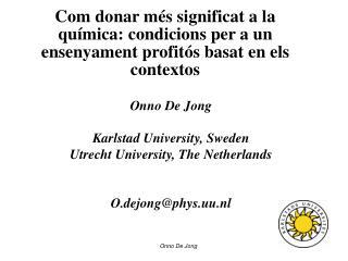 Onno De Jong Karlstad University, Sweden  Utrecht University, The Netherlands  O.dejong@phys.uu.nl