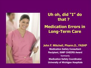 John F. Mitchell, Pharm.D., FASHP Medication Safety Consultant Recipient, ISMP CHEERS Award formerly Medication Safety C