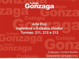 Arte Pop  Inglaterra e Estados Unidos Turmas: 211, 212 e 213
