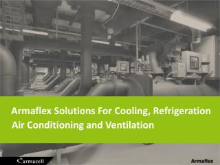 Armaflex Solutions  For  Cooling ,  Refrigeration