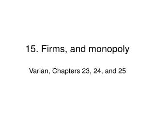 15.  Firms, and monopoly