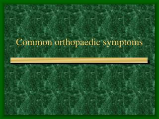 Common orthopaedic symptoms