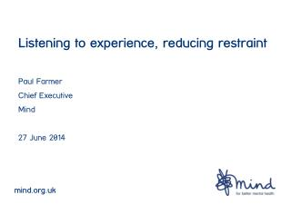 Listening to experience, reducing restraint Paul Farmer  Chief Executive Mind 27 June 2014