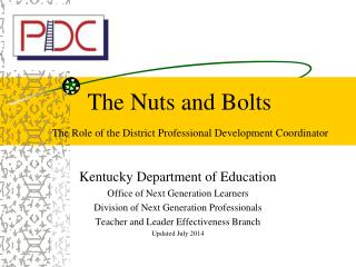 The Nuts and Bolts The Role of the District Professional Development Coordinator
