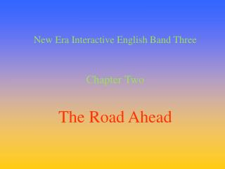 New Era Interactive English Band Three Chapter Two The Road Ahead