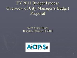 FY 2011 Budget Process Overview of City Manager's Budget Proposal