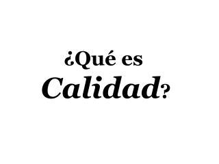 �Qu� es  Calidad ?