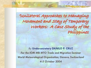 By  Undersecretary DANILO P. CRUZ For the IOM-WB-WTO Trade and Migration Seminar