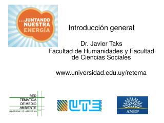 Introducción general Dr. Javier Taks Facultad de Humanidades y Facultad de Ciencias Sociales