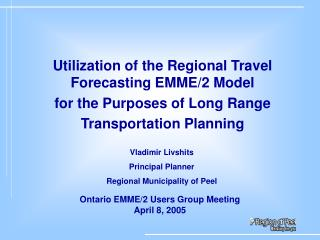Utilization of the Regional Travel Forecasting EMME/2 Model  for the Purposes of Long Range