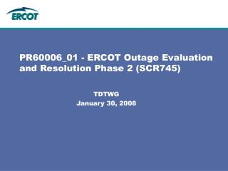 PR60006_01 - ERCOT Outage Evaluation and Resolution Phase 2 (SCR745)
