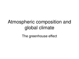 Atmospheric composition and global climate