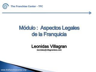 M dulo :  Aspectos Legales de la Franquicia  Leonidas Villagran leonidasvillagranlara