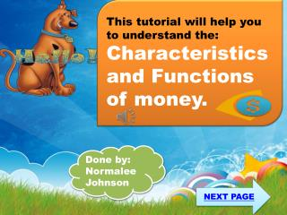 T his tutorial will help you to understand the:  C haracteristics and Functions of money.