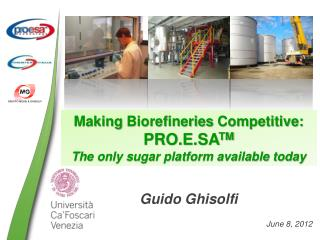 Making  Biorefineries  Competitive: PRO.E.SA TM The only sugar platform available today