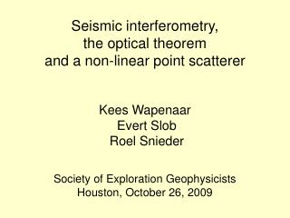 Seismic interferometry, the optical theorem and a non-linear point scatterer  Kees Wapenaar