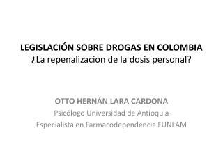 LEGISLACI N SOBRE DROGAS EN COLOMBIA  La repenalizaci n de la dosis personal