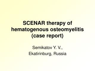 SCENAR therapy of hematogenous osteomyelitis ( case report )