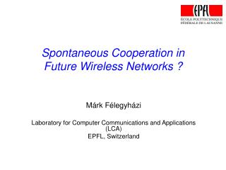 Spontaneous Cooperation in  Future Wireless Networks ?