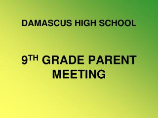 DAMASCUS HIGH SCHOOL 9 TH  GRADE PARENT MEETING