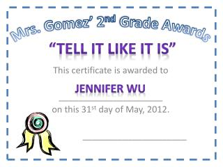 This certificate is awarded to  _____________________ on this 31 st  day of May, 2012.