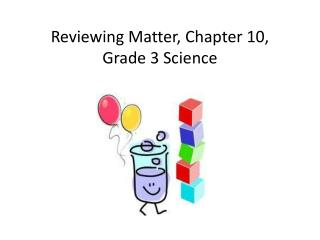 Reviewing Matter, Chapter 10, Grade 3 Science