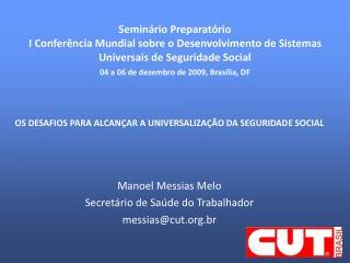 OS DESAFIOS PARA ALCANÇAR A UNIVERSALIZAÇÃO DA SEGURIDADE SOCIAL Manoel Messias Melo