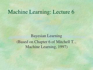 Machine Learning: Lecture 6