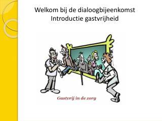 Welkom bij de dialoogbijeenkomst  Introductie gastvrijheid