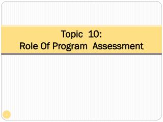 Topic  10:  Role Of Program  Assessment