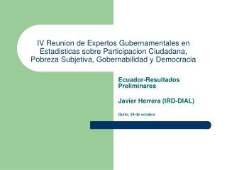 Ecuador-Resultados Preliminares Javier Herrera (IRD-DIAL) Quito, 29 de octubre