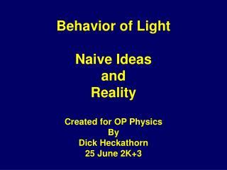 Behavior of Light Naive Ideas and Reality