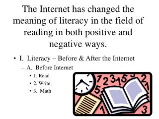 I.  Literacy – Before & After the Internet A.  Before Internet 1. Read 2. Write 3.  Math