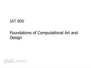 IAT 800 Foundations of Computational Art and Design