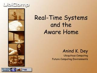 Real-Time Systems and the  Aware Home