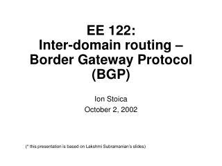 EE 122:  Inter-domain routing – Border Gateway Protocol (BGP)