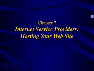 Chapter 7 Internet Service Providers: Hosting Your Web Site