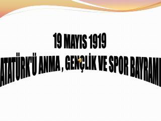 19 MAYIS 1919  ATATÜRK'Ü ANMA , GENÇLİK VE SPOR BAYRAMI