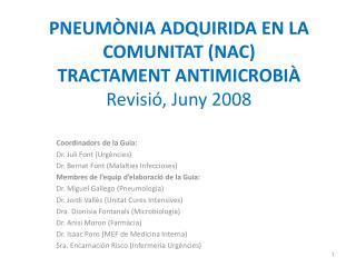 PNEUMÒNIA ADQUIRIDA EN LA COMUNITAT (NAC)  TRACTAMENT ANTIMICROBIÀ  Revisió, Juny 2008